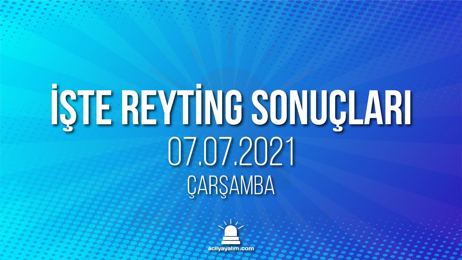 7 Temmuz 2021 Çarşamba reyting sonuçları